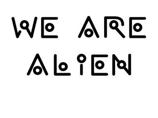 We Are Alien